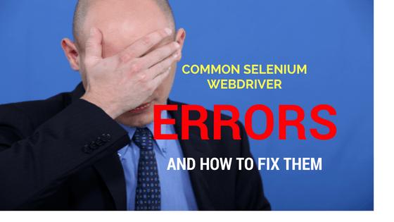 Common Selenium Error And How To Fix It