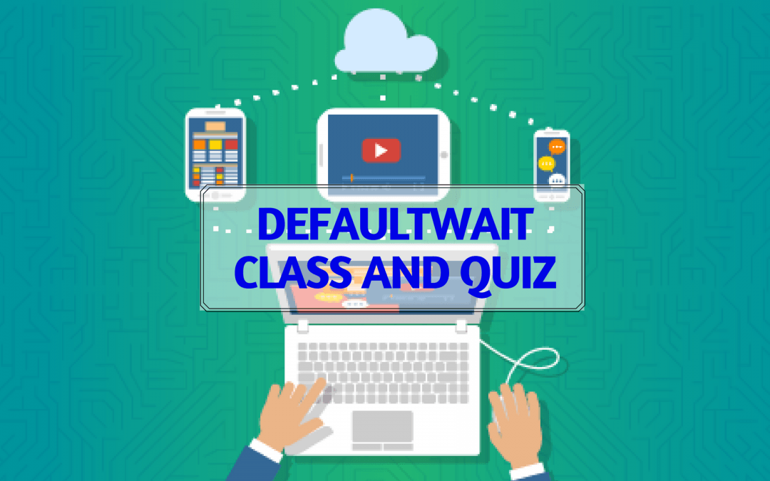 DefaultWait Class and Quiz