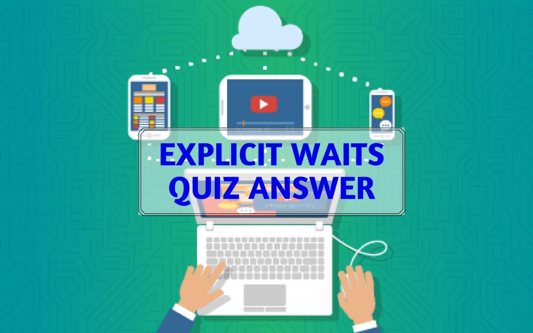Explicit Waits Quiz Answer