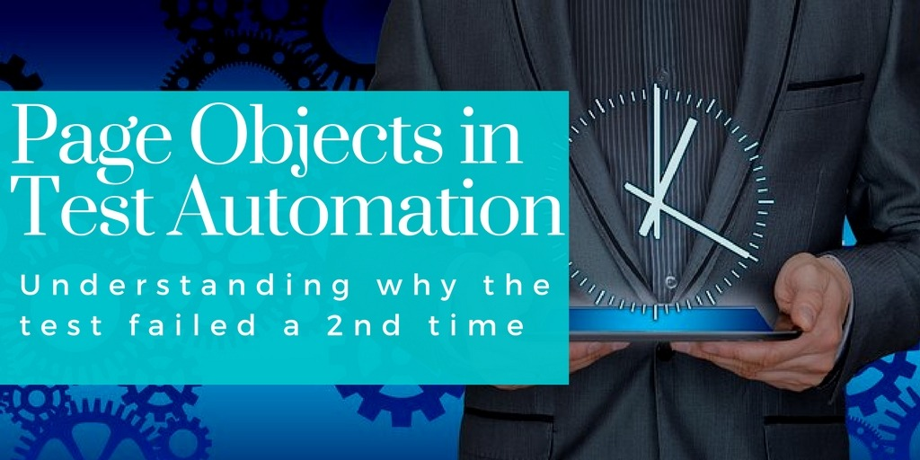 Page Objects in Test Automation – Understanding why the test failed a 2nd time