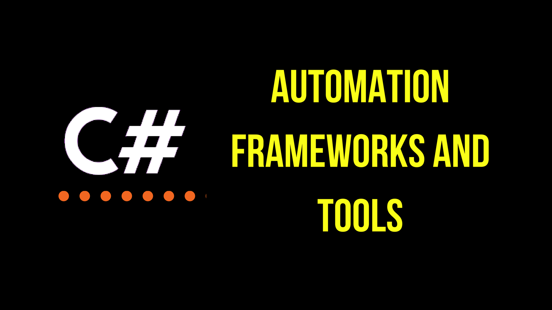 Automation Frameworks and Tools for C#