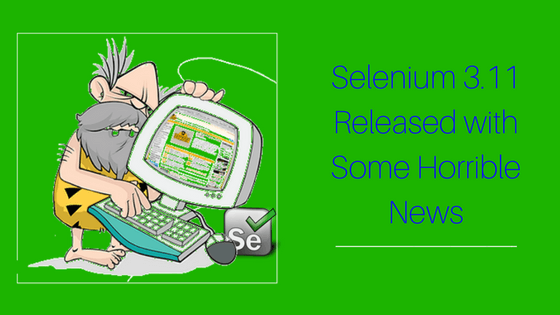 Unbelievable updates in Selenium 3.11!
