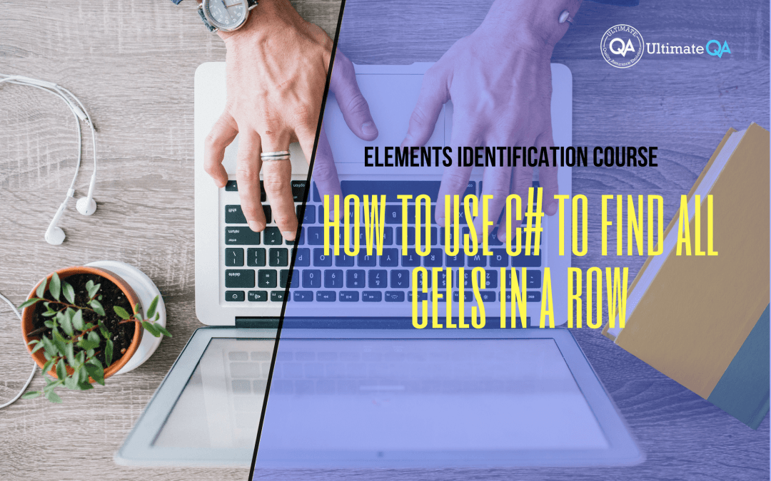 Selenium Webdriver Elements Identification Course – How to Use C# to Find All Cells in a Row