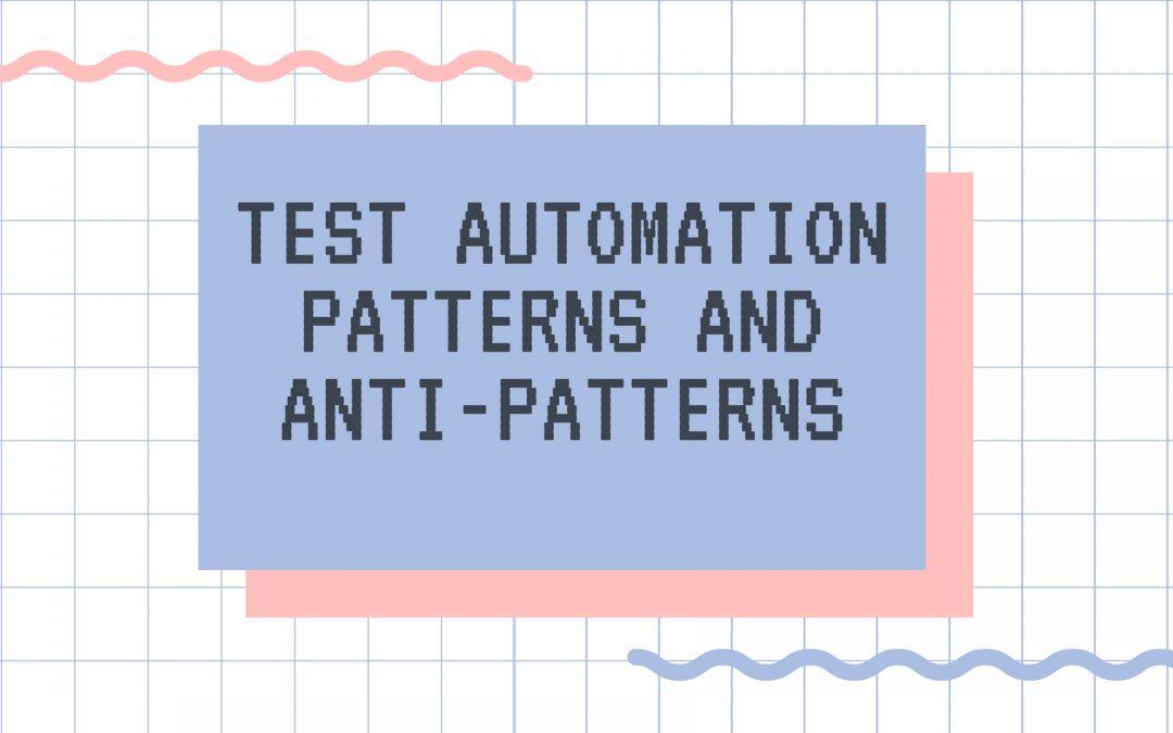Automation Testing Patterns and Anti-patterns