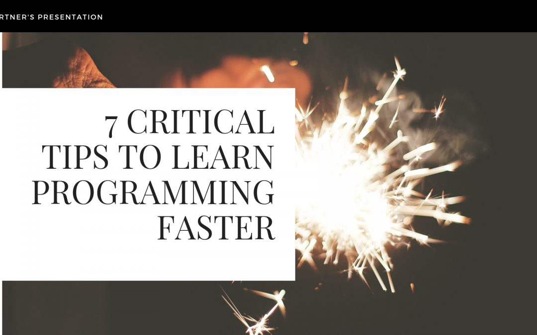 7 Critical Tips to Learn Programming Faster