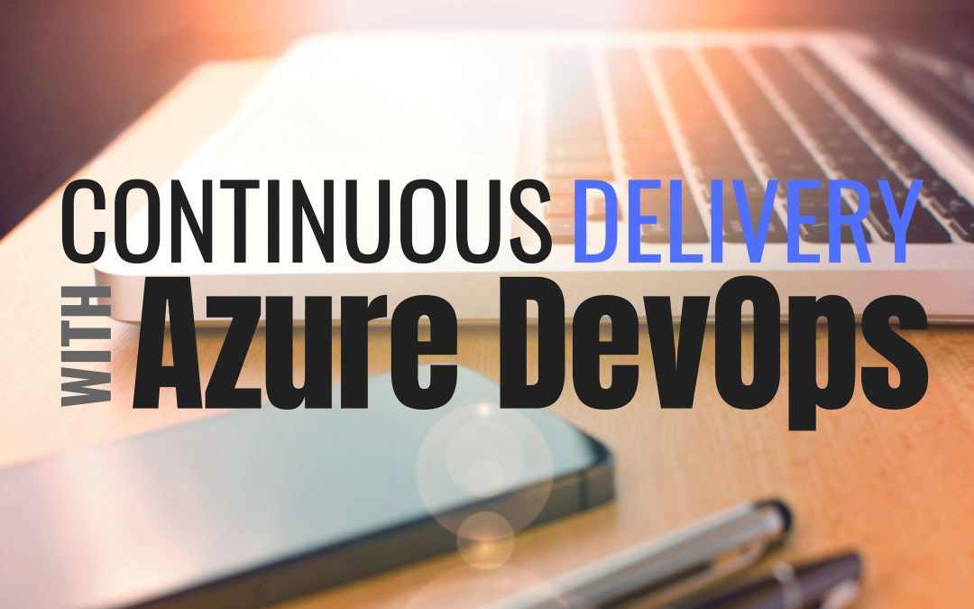 Continuous Delivery with Azure DevOps